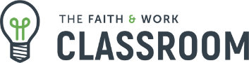The Faith & Work Classroom